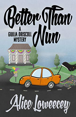 Better Than Nun (A Giulia Driscoll Mystery Book 6)  Alice Loweecey