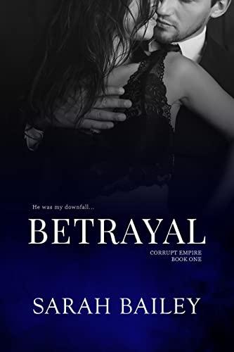 Betrayal (Corrupt Empire Book 1)  Sarah Bailey