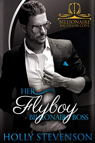 Her Flyboy Billionaire Boss (Billionaire Bachelor Cove)  Holly Stevenson