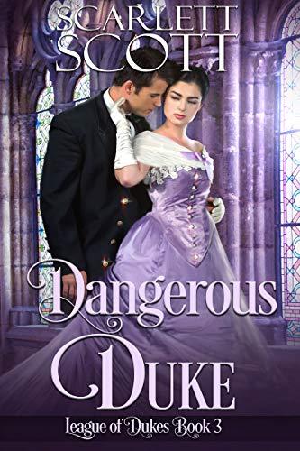 Dangerous Duke (League of Dukes Book 3)  Scarlett Scott