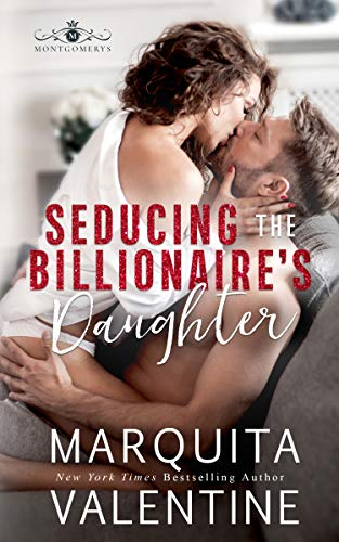 Seducing the Billionaire's Daughter (The Montgomerys Book 3)   Marquita Valentine
