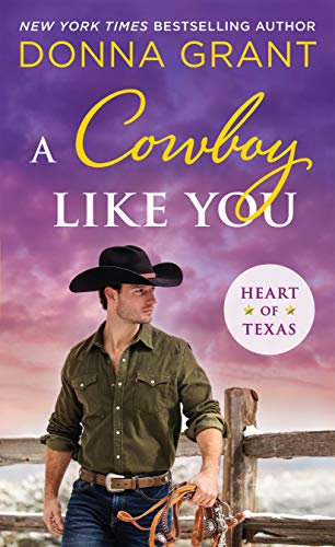 A Cowboy Like You (Heart of Texas Book 4) Donna Grant
