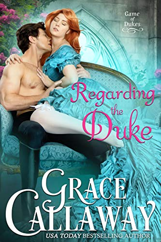 Regarding the Duke (Game of Dukes Book 3)   Grace Callaway