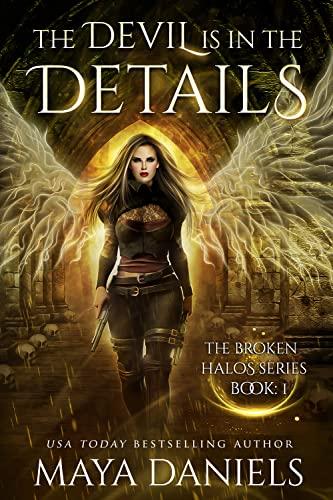 The Devil is in the Details (The Broken Halos series Book 1)   Maya Daniels