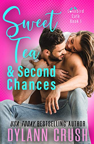 Sweet Tea & Second Chances: A Second Chance Small Town Romantic Comedy (Lovebird Café Book 1) Dylann Crush
