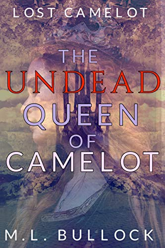 The Undead Queen of Camelot (Lost Camelot Book 3)   M.L. Bullock