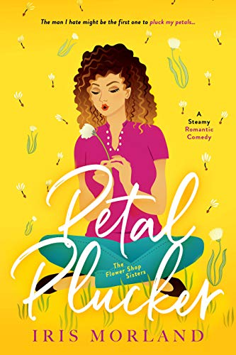 Petal Plucker: A Steamy Romantic Comedy  Iris Morland