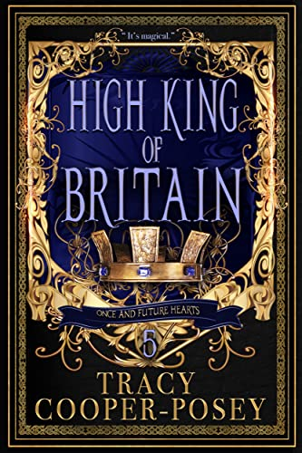 High King of Britain (Once and Future Hearts Book 5) Tracy Cooper-Posey