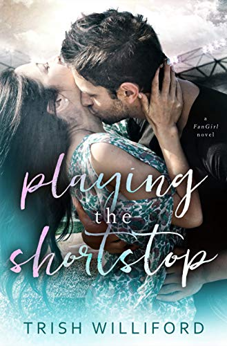 Playing the Shortstop (FanGirl Series Book 3)  Trish Williford