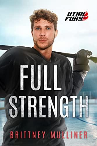 Full Strength (Utah Fury Hockey Book 7)   Brittney Mulliner