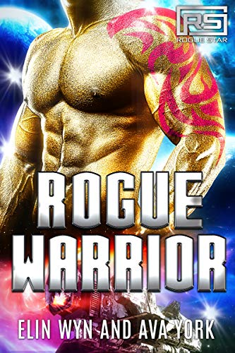 Rogue Warrior: A Science Fiction Alien Romance (Rogue Star Book 5)  Elin Wyn and Ava York