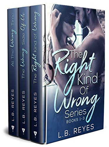 The Right Kind Of Wrong Series: Books 1-3  L.B. Reyes