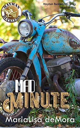 Mad Minute: Mayhan Bucklers MC Book Two   MariaLisa deMora