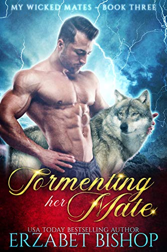 Tormenting Her Mate (My Wicked Mates Book 3)  Erzabet Bishop