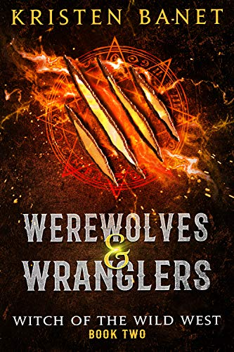 Werewolves and Wranglers: A Reverse Harem Paranormal Romance (Witch of the Wild West Book 2)  Kristen Banet