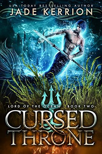 Cursed Throne (Lord of the Ocean Book 2) Jade Kerrion