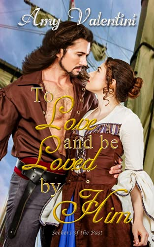 To Love and Be Loved By Him (Seekers of the Past Book 4)  Amy Valentini