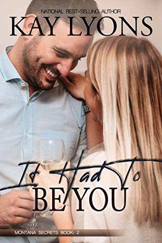 It Had To Be You (Montana Secrets Book 2)   Kay Lyons