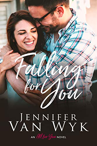 Falling For You (All For You Book 2)   Jennifer Van Wyk