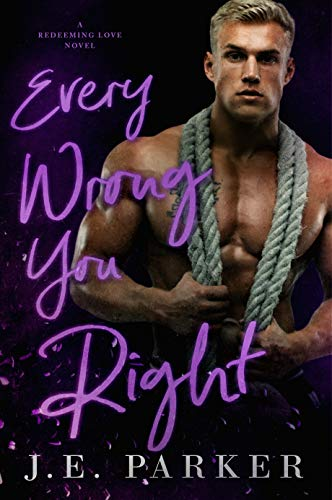 Every Wrong You Right: A Small Town Firefighter Romance (Redeeming Love Book 6)  J.E. Parker
