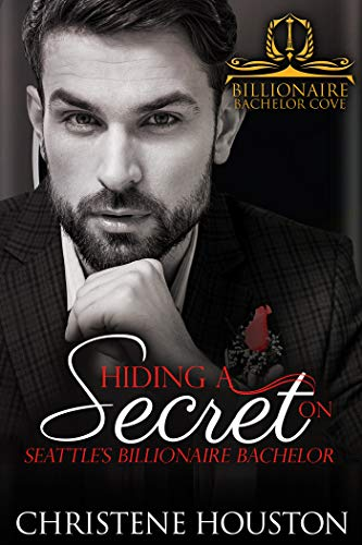 Hiding a Secret on Seattle's Billionaire Bachelor (Billionaire Bachelor Cove)  Christene Houston