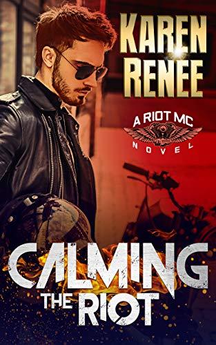 Calming the Riot (Riot MC Book 4)  Karen Renee