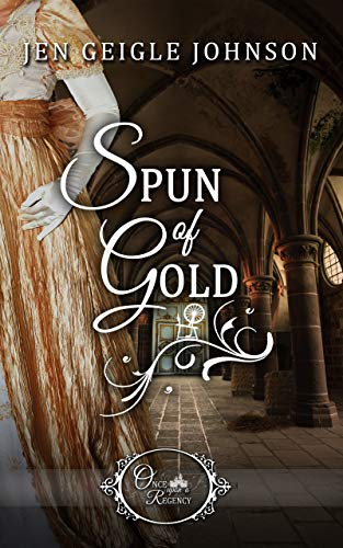 Spun of Gold (Once Upon a Regency Book 3)  Jen Geigle Johnson