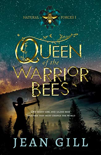 Queen of the Warrior Bees: One misfit girl and 50,000 bees (Natural Forces Book 1) Jean Gill