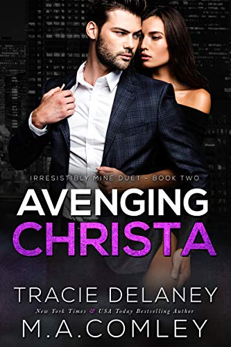 Avenging Christa: A Billionaire Romance (Irresistibly Mine Book 2)   Tracie Delaney and M. A. Comley