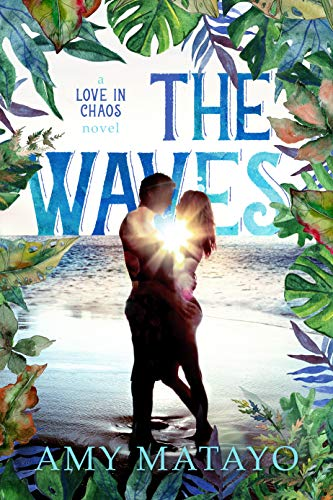 The Waves (Love In Chaos Book 1)   Amy Matayo