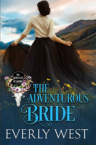 The Adventurous Bride (The Ladies Club of Laramie Book 7)   Everly West
