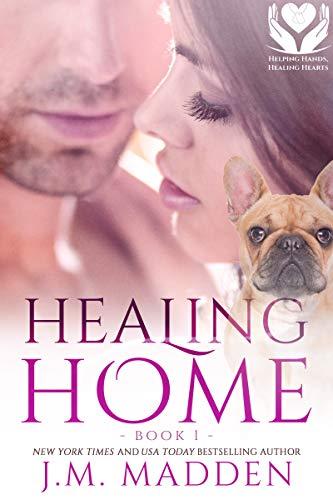 Healing Home (Helping Hands, Healing Hearts Book 1)   J.M. Madden