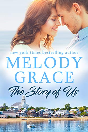 The Story of Us (Sweetbriar Cove Book 11) Melody Grace