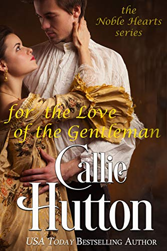 For the Love of the Gentleman (The Noble Hearts Series Book 6) Callie Hutton