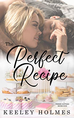 The Perfect Recipe (The Three Sisters Trilogy Book 1)  Keeley Holmes