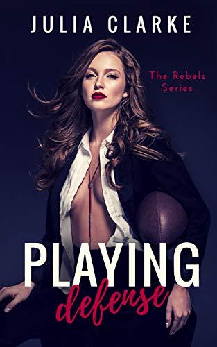 Playing Defense (The Rebels Book 2)  Julia Clarke