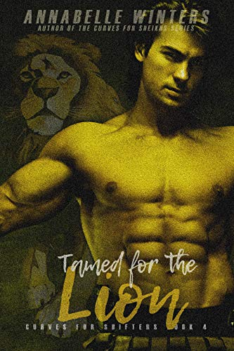 Tamed for the Lion: A Paranormal Shifter Romance Novel (Curves for Shifters Book 4) Annabelle Winters