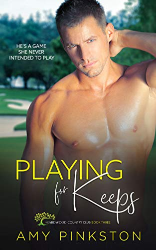 Playing for Keeps: Hardwood Country Club Romantic Comedies Book 3   Amy Pinkston