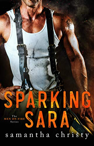 Sparking Sara (The Men on Fire Series) Samantha Christy