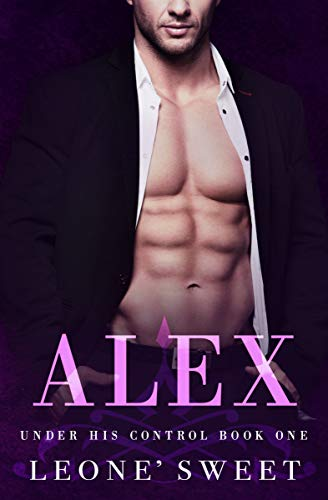 Alex (Under His Control, Book One)   Leone' Sweet