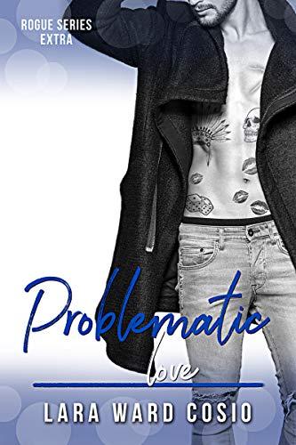 Problematic Love (Rogue Series Book 8) Lara Ward Cosio