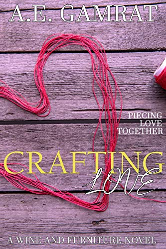 Crafting Love (Wine & Furniture Series Book 1)  A E Gamrat
