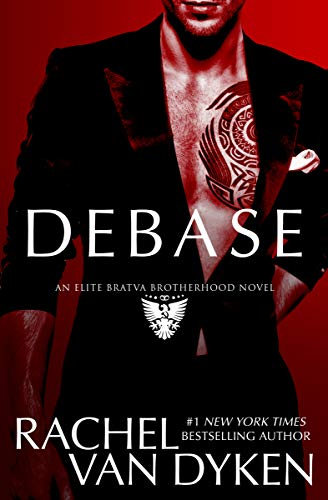 Debase (Elite Bratva Brotherhood Book 1)   Rachel Van Dyken