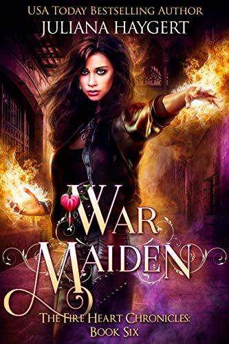 War Maiden (The Fire Heart Chronicles Book 6)  Juliana Haygert