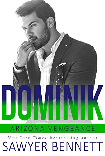 Dominik: An Arizona Vengeance Novel  Sawyer Bennett
