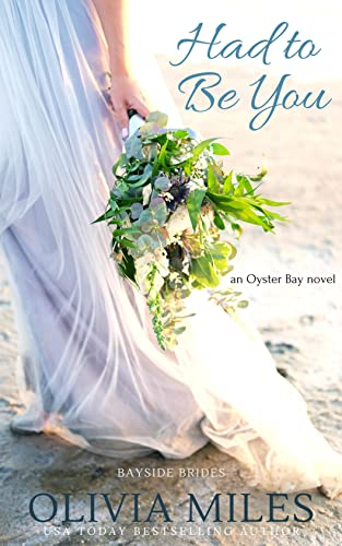 Had to Be You: an Oyster Bay novel (Bayside Brides Book 3)  Olivia Miles