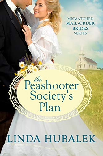 The Peashooter Society's Plan (Mismatched Mail-Order Brides Book 1)   Linda K. Hubalek