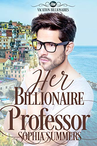 Her Billionaire Professor (Vacation Billionaires Book 2)   Sophia Summers