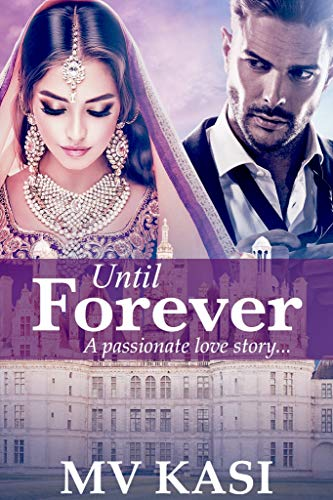 Until Forever: A Passionate Romance   M.V. Kasi