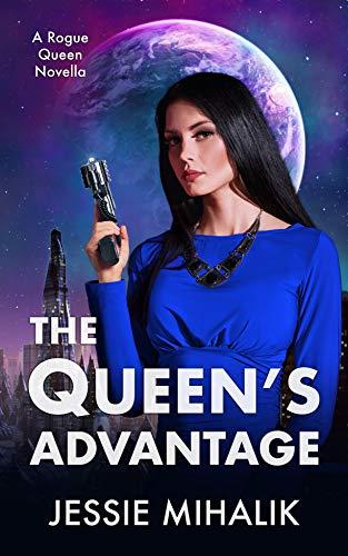 The Queen's Advantage (Rogue Queen Book 2)  Jessie Mihalik